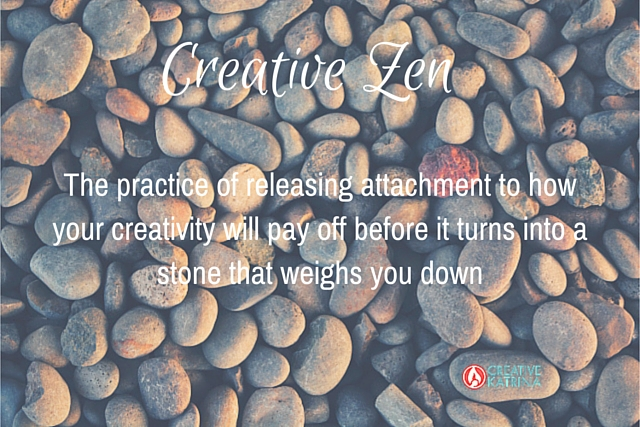 creative zen, creativity, release, attachment