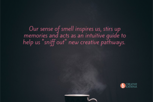 creativity, power of smell, intuition