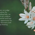 creative, creativity, mindfulness, judgement, flower, do you judge yourself for needing help