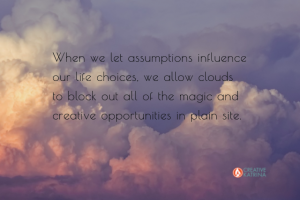 creative opportunities, creativity, assumptions, assume, creative katrina, discernment, clouds