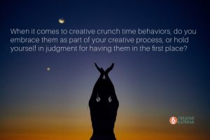 creative crunch time behaviors, creative, creativity, creative katrina, self judgment, habits, self care, self worth