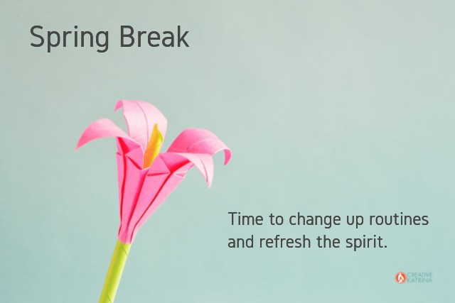 change, routines, spring break, refresh, shift focus, tune in