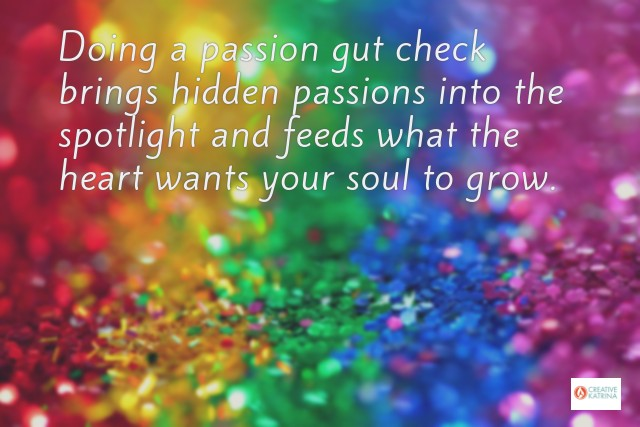 passion gut check, passion, passionate, gut check, intuition, self exploration, self love, creativity, creative katrina, rainbow sparkles,
