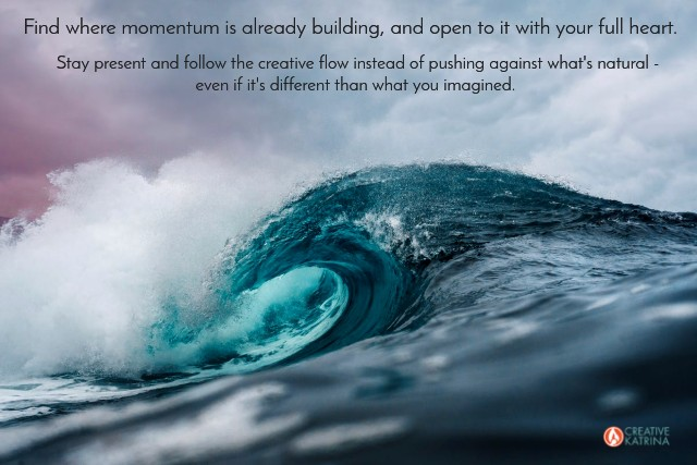 natural momentum, creativity, creative katrina, blog, ocean wave, staying present, feeling into a path, creative growth, building momentum