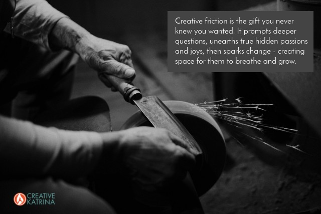 creative friction, creative katrina, blog, passion, deeper questions, blog post