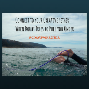 Creativity Kick-Start: Call on your Creative Tether to Weather Doubt