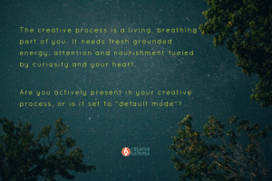 Are You Present in Your Creative Process, or Creating in Default Mode?