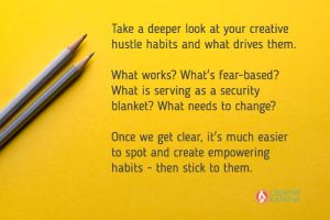 Creative Hustle Habits: What To Keep, Release Or Grow