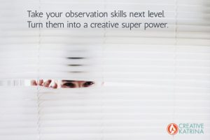 Fine Tune Observation Skills to Fire Up Creativity