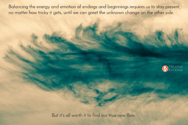 energy, emotion, beginnings, endings, transformation, flow, creative katrina